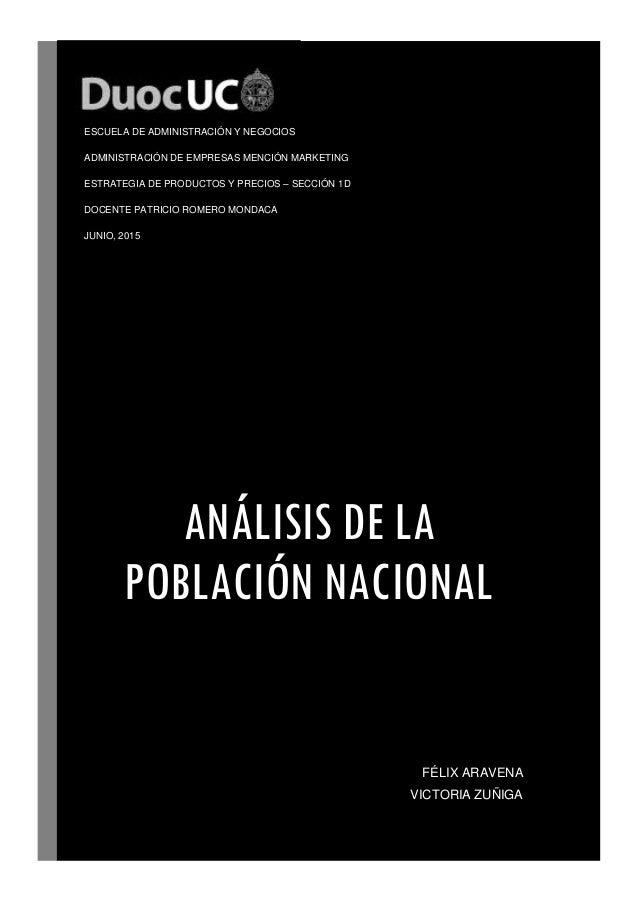 ANÁLISIS DE LA POBLACIÓN NACIONAL FÉLIX ARAVENA VICTORIA ZUÑIGA ESCUELA DE ADMINISTRACIÓN Y NEGOCIOS ADMINISTRACIÓN DE EMP...