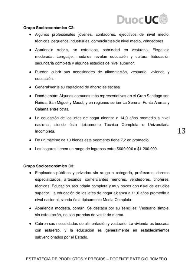 ESTRATEGIA DE PRODUCTOS Y PRECIOS – DOCENTE PATRICIO ROMERO 13 Grupo Socioeconómico C2: ● Algunos profesionales jóvenes, c...