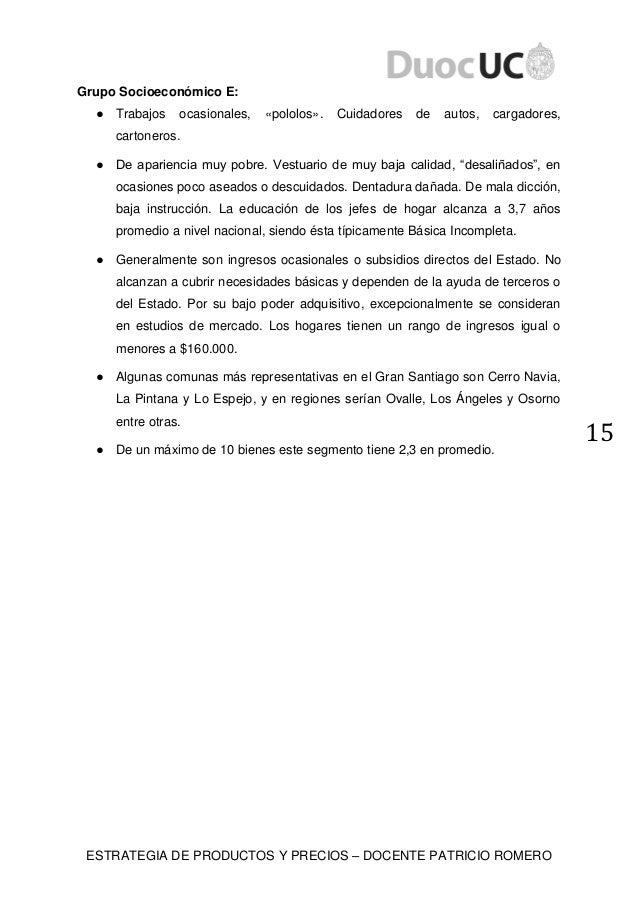 ESTRATEGIA DE PRODUCTOS Y PRECIOS – DOCENTE PATRICIO ROMERO 15 Grupo Socioeconómico E: ● Trabajos ocasionales, «pololos». ...