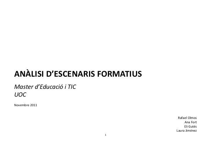 ANÀLISI D'ESCENARIS FORMATIUSMaster d'Educació i TICUOCNovembre 2011                                 Rafael Olmos         ...