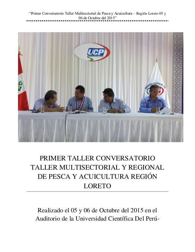 """""""Primer Conversatorio Taller Multisectorial de Pesca y Acuicultura – Región Loreto 05 y 06 de Octubre del 2015"""" PRIMER TAL..."""