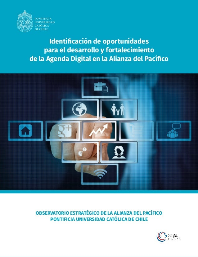 Identificación de oportunidades para el desarrollo y fortalecimiento de la Agenda Digital en la Alianza del Pacífico OBSERVA...