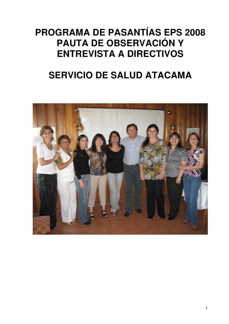 PROGRAMA DE PASANTÍAS EPS 2008    PAUTA DE OBSERVACIÓN Y    ENTREVISTA A DIRECTIVOS    SERVICIO DE SALUD ATACAMA          ...