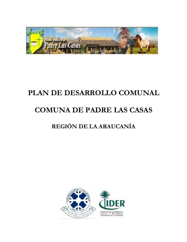 PLAN DE DESARROLLO COMUNAL     COMUNA DE PADRE LAS CASAS        REGIÓN DE LA ARAUCANÍA                       ...