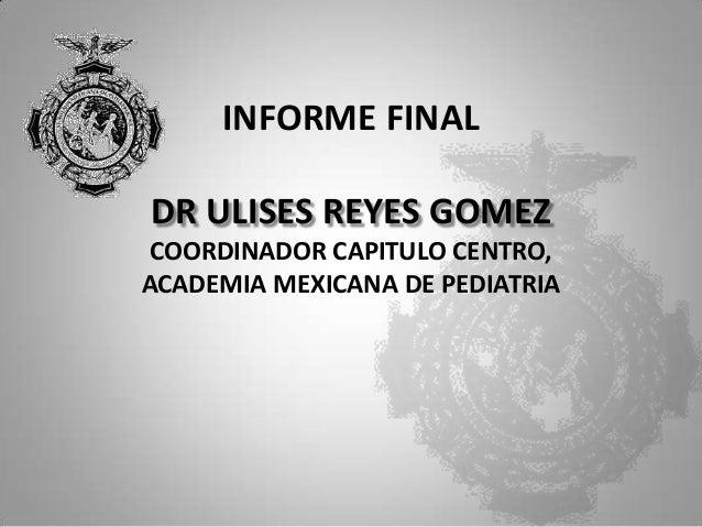INFORME FINAL DR ULISES REYES GOMEZ COORDINADOR CAPITULO CENTRO, ACADEMIA MEXICANA DE PEDIATRIA