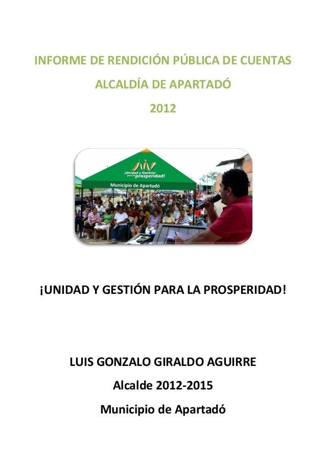 INFORME DE RENDICIÓN PÚBLICA DE CUENTAS         ALCALDÍA DE APARTADÓ                 2012¡UNIDAD Y GESTIÓN PARA LA PROSPER...