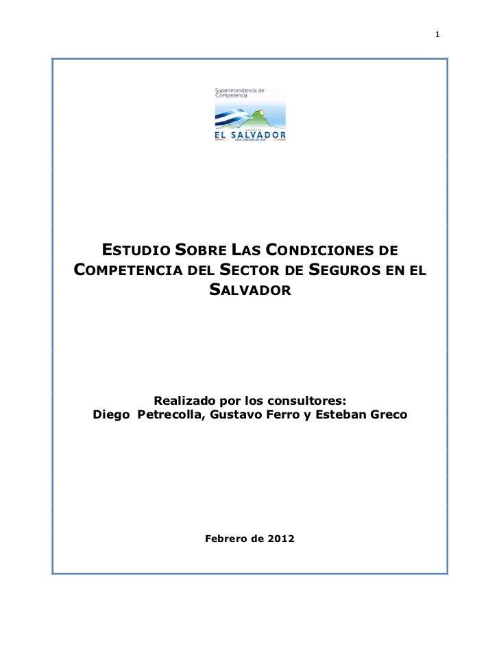 1  ESTUDIO SOBRE LAS CONDICIONES DECOMPETENCIA DEL SECTOR DE SEGUROS EN EL              SALVADOR          Realizado por lo...