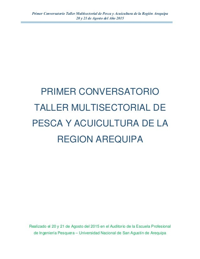 Primer Conversatorio Taller Multisectorial de Pesca y Acuicultura de la Región Arequipa 20 y 21 de Agosto del Año 2015 PRI...