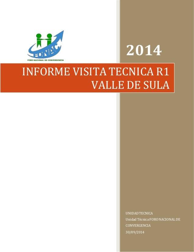 1 2014 UNIDADTECNICA Unidad Técnica FORONACIONAL DE CONVERGENCIA 30/09/2014 INFORME VISITA TECNICA R1 VALLE DE SULA