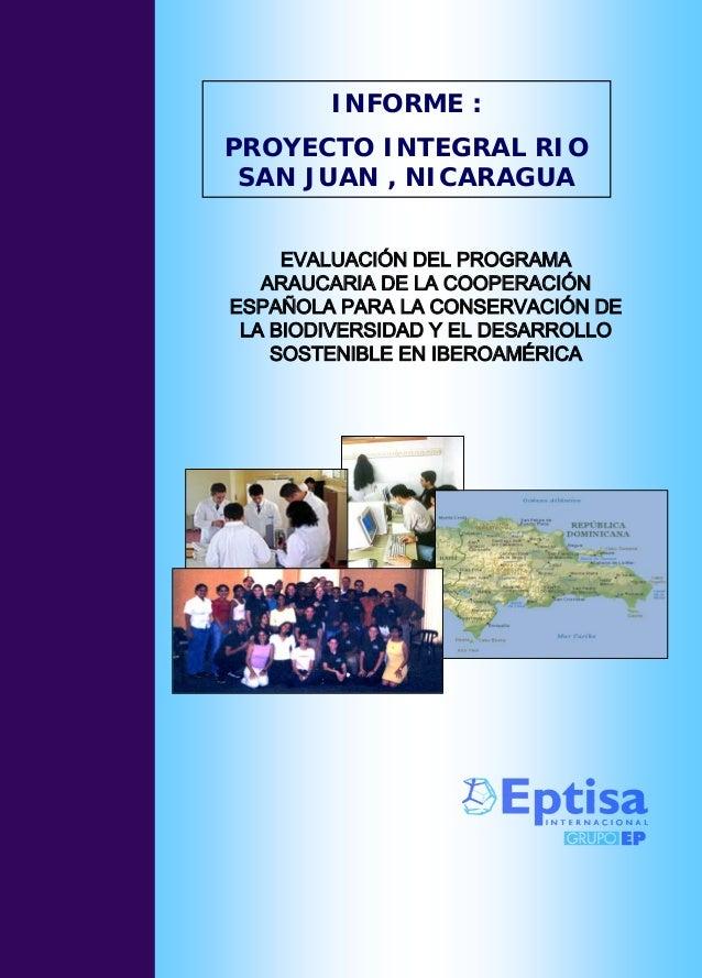 INFORME :PROYECTO INTEGRAL RIO SAN JUAN , NICARAGUA     EVALUACIÓN DEL PROGRAMA   ARAUCARIA DE LA COOPERACIÓNESPAÑOLA PARA...
