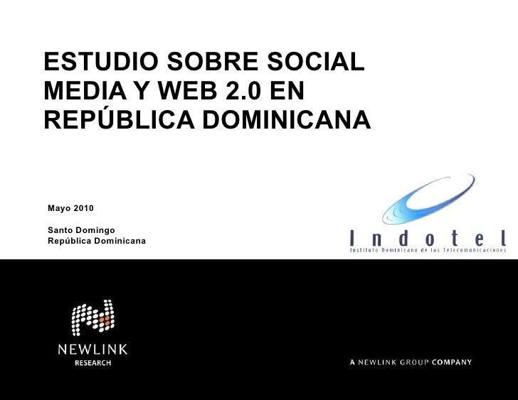 ESTUDIO SOBRE SOCIAL MEDIA Y WEB 2.0  EN REPÚBLICA DOMINICANA Mayo 2010 Santo Domingo  República Dominicana