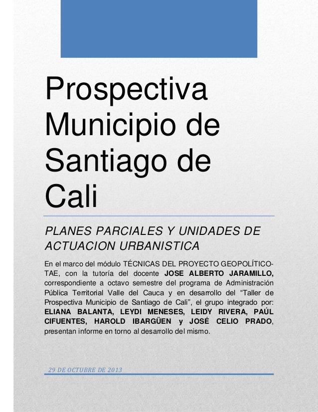 Prospectiva Municipio de Santiago de Cali PLANES PARCIALES Y UNIDADES DE ACTUACION URBANISTICA En el marco del módulo TÉCN...