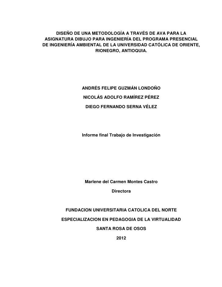 DISEÑO DE UNA METODOLOGÍA A TRAVÉS DE AVA PARA LA ASIGNATURA DIBUJO PARA INGENIERÍA DEL PROGRAMA PRESENCIALDE INGENIERÍA A...