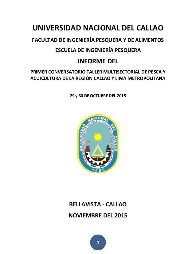 1 UNIVERSIDAD NACIONAL DEL CALLAO FACULTAD DE INGENIERÍA PESQUERA Y DE ALIMENTOS ESCUELA DE INGENIERÍA PESQUERA INFORME DE...