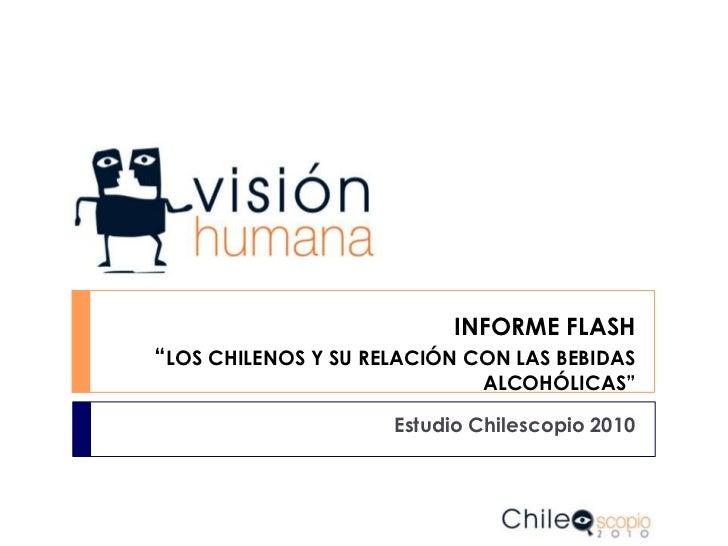"""INFORME FLASH""""LOS CHILENOS Y SU RELACIÓN CON LAS BEBIDAS ALCOHÓLICAS""""<br />Estudio Chilescopio 2010<br />"""
