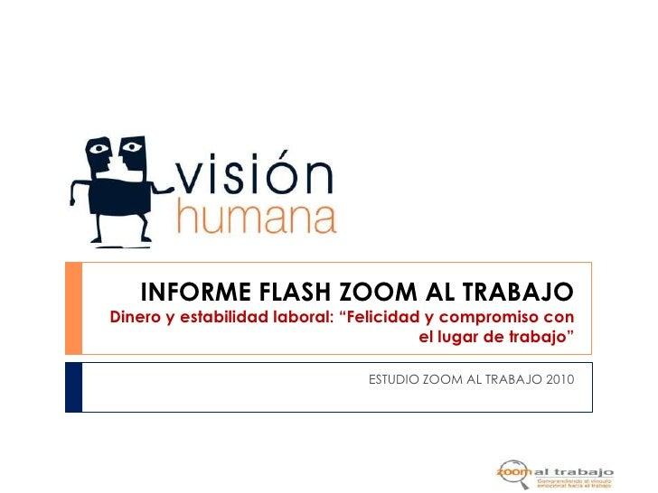 """ESTUDIO ZOOM AL TRABAJO 2010<br />INFORME FLASH ZOOM AL TRABAJODinero y estabilidad laboral: """"Felicidad y compromiso con e..."""