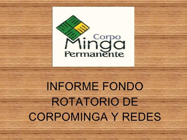 INFORME FONDO ROTATORIO DE CORPOMINGA Y REDES