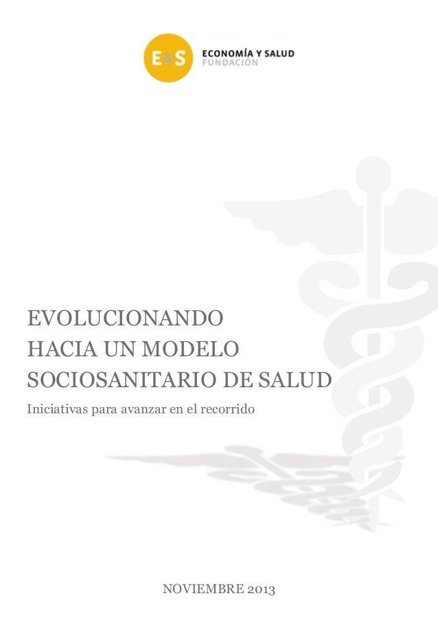 EVOLUCIONANDO HACIA UN MODELO SOCIOSANITARIO DE SALUD NOVIEMBRE 2013 Iniciativas para avanzar en el recorrido