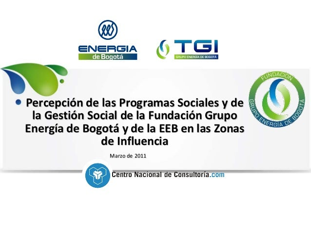 Percepción de las Programas Sociales y de la Gestión Social de la Fundación GrupoEnergía de Bogotá y de la EEB en las Zona...