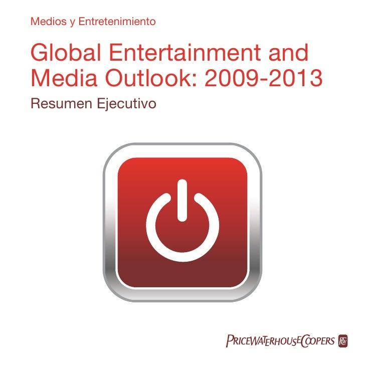 Medios y Entretenimiento   Global Entertainment and Media Outlook: 2009-2013 Resumen Ejecutivo