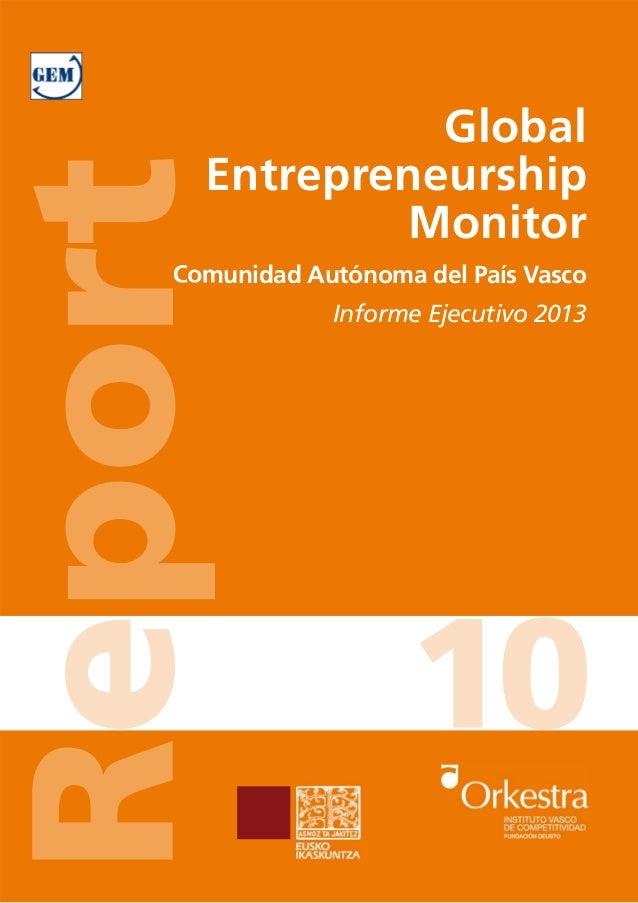 Global Entrepreneurship Monitor Comunidad Autónoma del País Vasco Informe Ejecutivo 2013 Iñaki Peña Legazkue (dir.) Rport