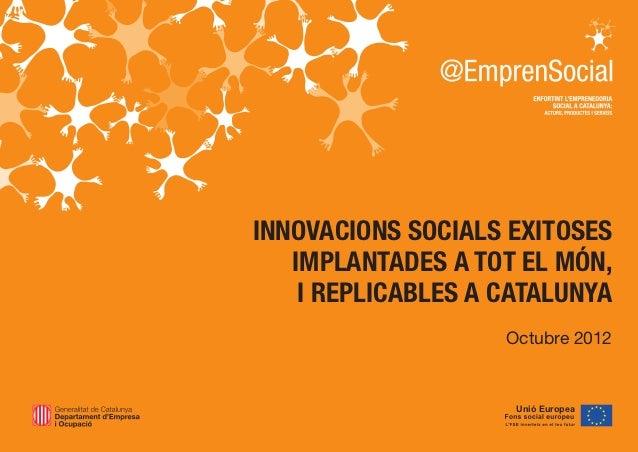 INNOVACIONS SOCIALS EXITOSES   IMPLANTADES A TOT EL MÓN,    I REPLICABLES A CATALUNYA                    Octubre 2012     ...