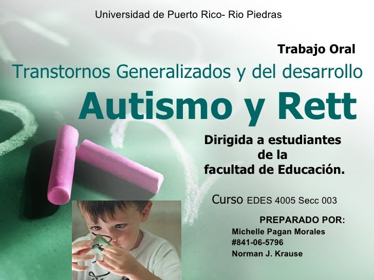 Transtornos Generalizados y del desarrollo Autismo y Rett   Universidad de Puerto Rico- Rio Piedras Dirigida a estudiantes...