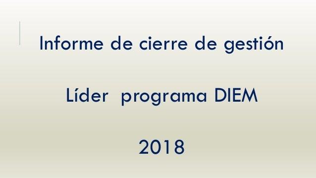 Informe de cierre de gestión Líder programa DIEM 2018