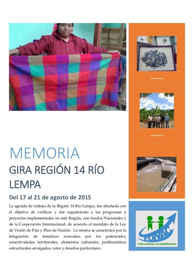 MEMORIA GIRA REGIÓN 14 RÍO LEMPA Del 17 al 21 de agosto de 2015 La agenda de trabajo de la Región 14 Río Lempa, fue diseña...