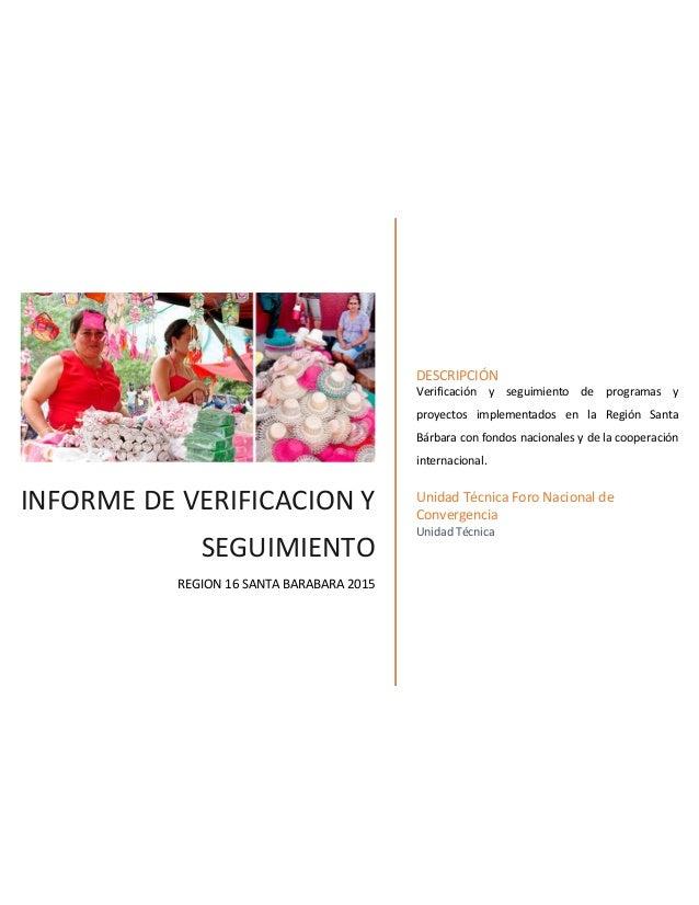 INFORME DE VERIFICACION Y SEGUIMIENTO REGION 16 SANTA BARABARA 2015 DESCRIPCIÓN Verificación y seguimiento de programas y ...
