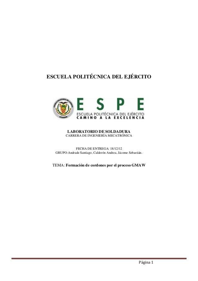 Página 1ESCUELA POLITÉCNICA DEL EJÉRCITOLABORATORIO DE SOLDADURACARRERA DE INGENIERÍA MECATRÓNICAFECHA DE ENTREGA: 18/12/1...