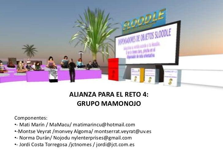 ALIANZA PARA EL RETO 4:                        GRUPO MAMONOJOComponentes:•- Mati Marín / MaMacu/ matimarincu@hotmail.com•-...