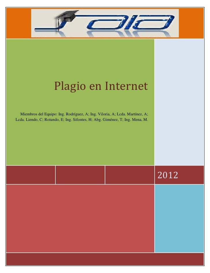 Plagio en Internet  Miembros del Equipo: Ing. Rodríguez, A; Ing. Viloria, A; Lcda. Martínez, A;Lcda. Liendo, C; Rotundo, E...