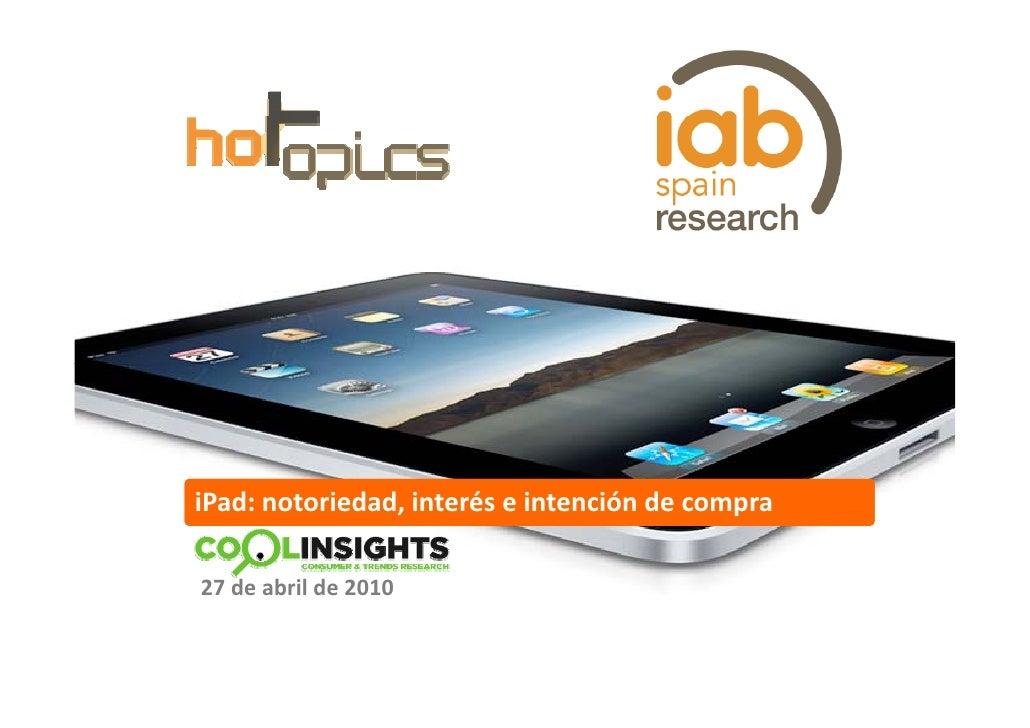iPad:notoriedad,interéseintencióndecompra  27deabrilde2010