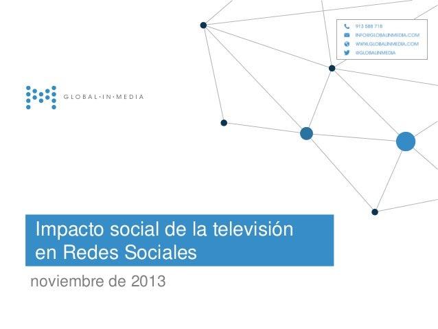 Impacto social de la televisión en Redes Sociales noviembre de 2013  globalinmedia 21.Diciembre.2012   1
