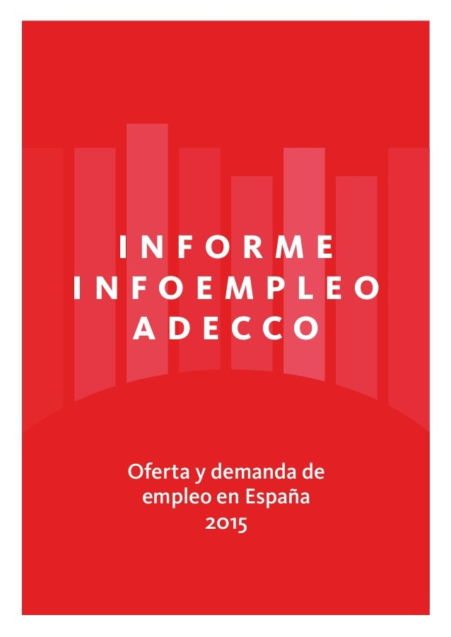 Oferta y demanda de empleo en España 2015 2015 InformeInfoempleoADECCO I n f o r m e I n f o e m p l e o A D E C C O
