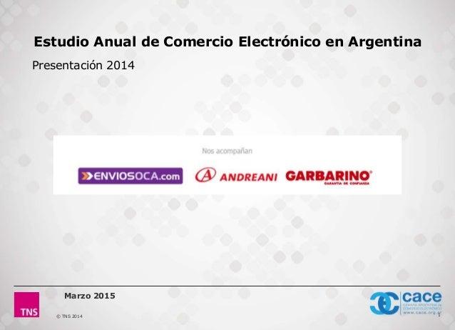 © TNS 2014 1 Marzo 2015 Estudio Anual de Comercio Electrónico en Argentina Presentación 2014