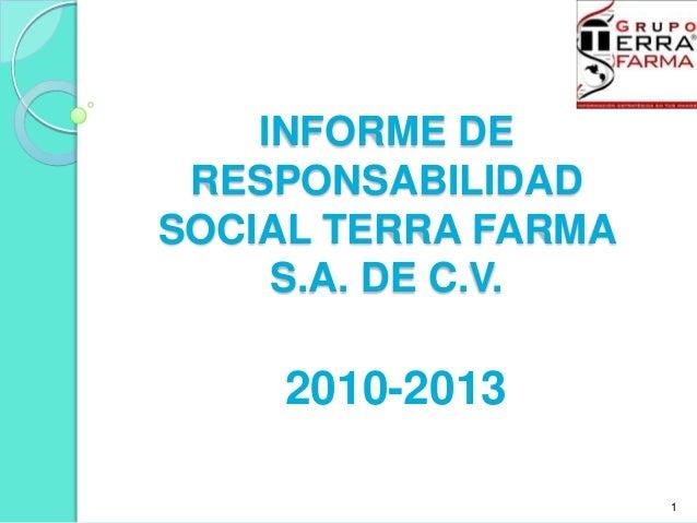 INFORME DE RESPONSABILIDAD SOCIAL TERRA FARMA S.A. DE C.V. 2010-2013 1
