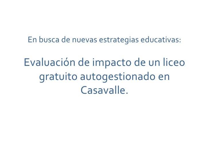 En busca de nuevas estrategias educativas: Evaluación de impacto de un liceo gratuito autogestionado en Casavalle.<br />