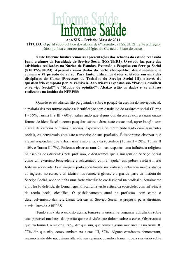Ano XIX – Período: Maio de 2011 TÍTULO: O perfil ético-político dos alunos de 6º período da FSS/UERJ frente à direção étic...