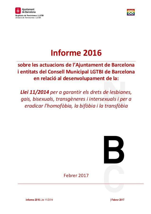 Informe 2016 Llei 11/2014 | Febrer 2017 Regidoria de Feminismes i LGTBI Direcció de Feminismes i LGTBI 0 Informe 2016 sobr...