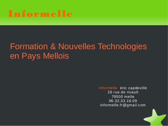 Informelle Formation & Nouvelles Technologies en Pays Mellois  informelle éric capdeville 26 rue de rivault 79500 melle 06...
