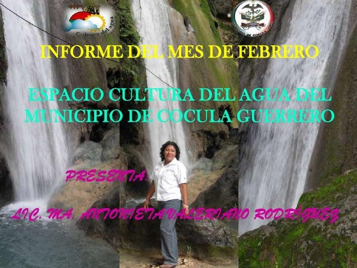 INFORME DEL MES DE FEBRERO<br />ESPACIO CULTURA DEL AGUA DEL MUNICIPIO DE COCULA GUERRERO<br />            PRESENTA:<br />...