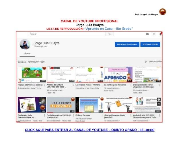 "Prof. Jorge Luis Huayta CANAL DE YOUTUBE PROFESIONAL Jorge Luis Huayta LISTA DE REPRODUCCIÓN: ""Aprendo en Casa – 5to Grado..."