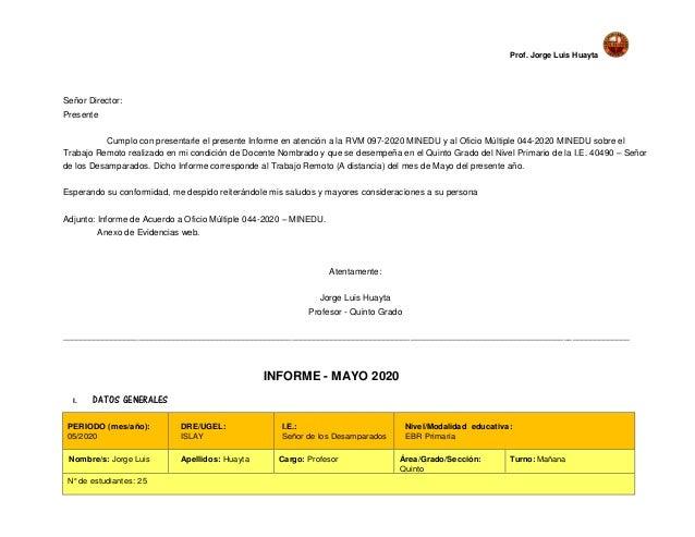 Prof. Jorge Luis Huayta Señor Director: Presente Cumplo con presentarle el presente Informe en atención a la RVM 097-2020 ...