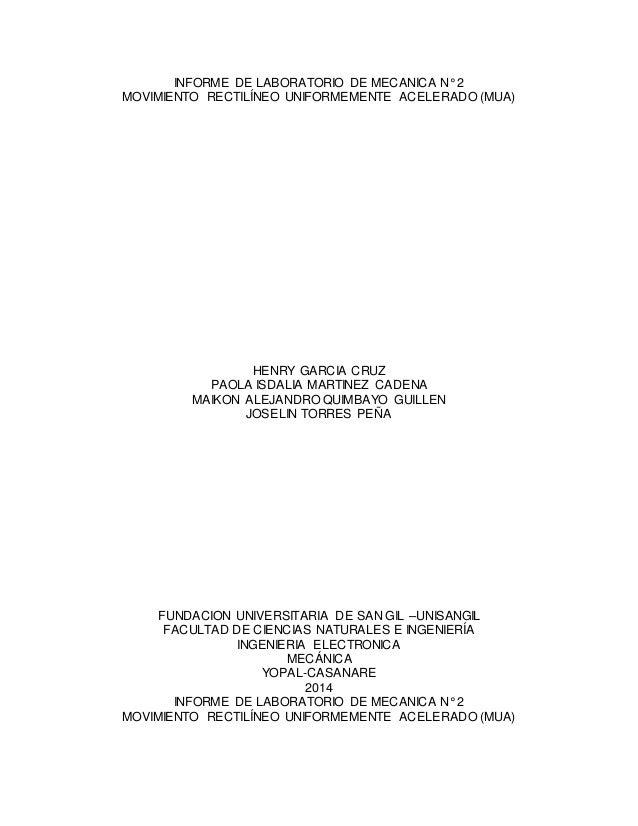 INFORME DE LABORATORIO DE MECANICA N° 2  MOVIMIENTO RECTILÍNEO UNIFORMEMENTE ACELERADO (MUA)  HENRY GARCIA CRUZ  PAOLA ISD...