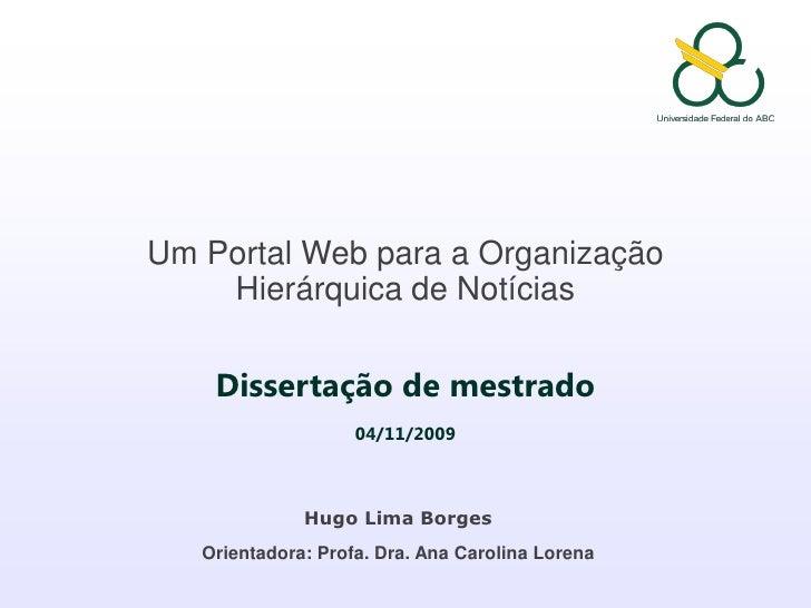 Um Portal Web para a Organização Hierárquica de Notícias<br />Dissertação de mestrado<br />04/11/2009<br />Hugo Lima Borge...