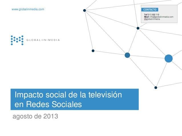   1 21.Diciembre.2012 Impacto social de la televisión en Redes Sociales agosto de 2013 globalinmedia www.globalinmedia.com