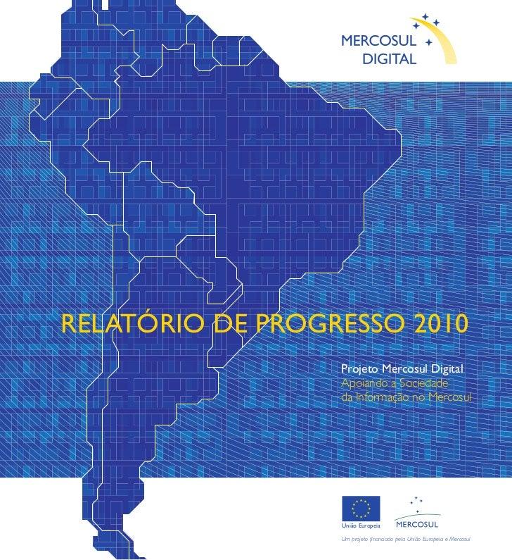 RELATÓRIO DE PROGRESSO 2010                  Projeto Mercosul Digital                  Apoiando a Sociedade               ...