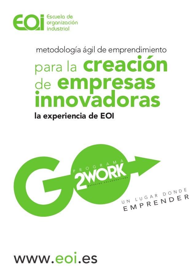 www.eoi.es para la creación de empresas innovadoras la experiencia de EOI metodología ágil de emprendimiento U N L U G A R...